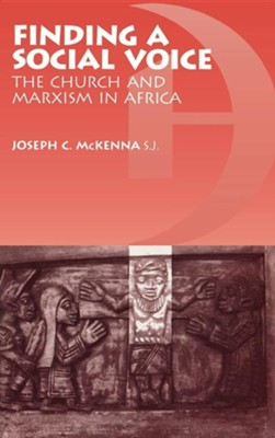 Finding a Social Voice: The Church and Marxism in Africa  -     By: Joseph C. McKenna