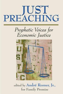 Just Preaching: Prophetic Voices for Economic Justice  -     Edited By: Andre Resner Jr.     By: Jr. Resner, Andre(ED.)