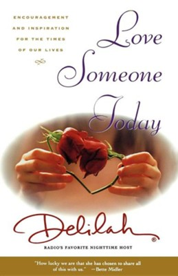 Love Someone Today: Encouragement and Inspiration for the Times of Our Lives  -     By: Delilah