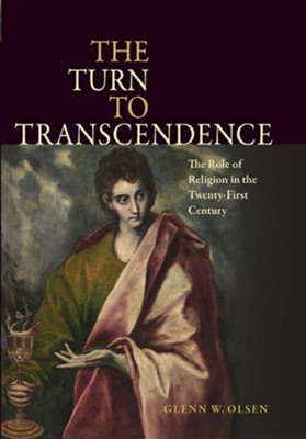 The Turn to Transcendence: The Role of Religion in the Twenty-First Century  -     By: Glenn W. Olsen