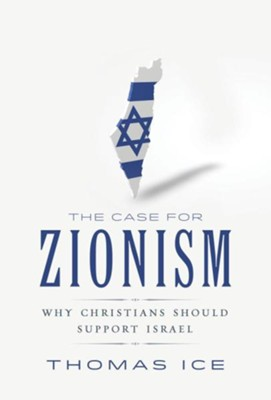 The Case for Zionism: Why Christians Should Support Israel  -     By: Thomas Ice