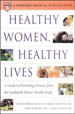 Healthy Women, Healthy Lives: A Guide to Preventing Disease from the Landmark Nurses' Health Study  -     Edited By: Susan E. Hankinson R.N., Graham A. Colditz M.D., JoAnn E. Manson M.D.