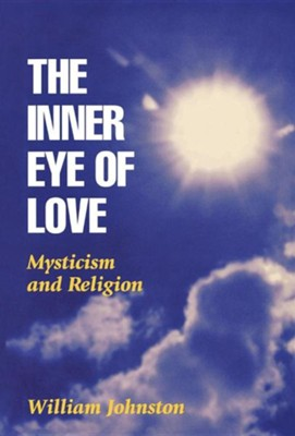 The Inner Eye of Love: Mysticism and Religion, Edition 0002  -     By: William Johnston