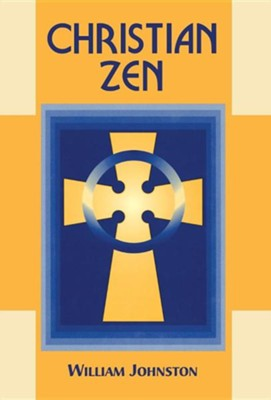 Christian Zen: A Way of Meditation, Edition 0003Revised  -     By: William Johnston