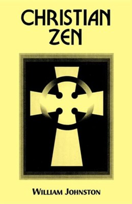 Christian Zen: A Way of Meditation, Edition 0003  -     By: William Johnston
