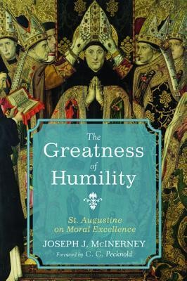 The Greatness of Humility: St. Augustine on Moral Excellence  -     By: Joseph J. McInerney