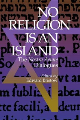No Religion Is an Island: The Nostra Aetate Dialogues  -     By: Edward W. Bristow
