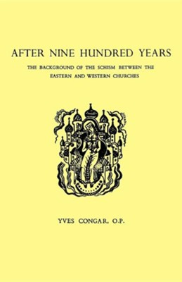 After Nine Hundred Years: The Background of the Schism Between the Eastern and Western Churches  -     By: Yves Congars