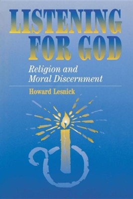 Listening for God: Religion and Moral Discernment  -     By: Howard Lesnick