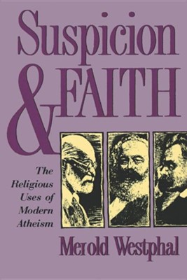 Suspicion and Faith: The Religious Uses of Modern Atheism  -     By: Merold E. Westphal