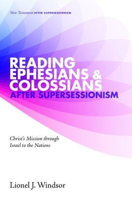 Reading Ephesians and Colossians After Supersessionism  -     By: Lionel J. Windsor