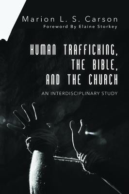 Human Trafficking, the Bible, and the Church: An Interdisciplinary Study  -     By: Marion L.S. Carson
