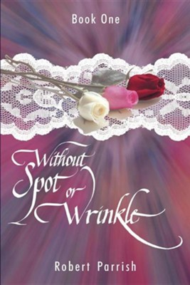 Without Spot or Wrinkle: Book One  -     By: Robert Parrish