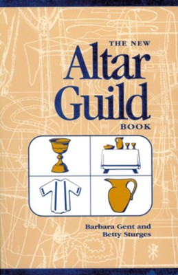 The New Altar Guild Book (2003 Edition)  -     By: Barbara Gent, Betty Sturges