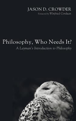Philosophy, Who Needs It?  -     By: Jason D. Crowder, Winfried Corduan