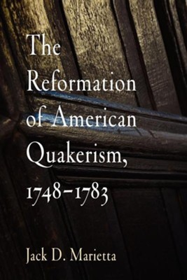 The Reformation of American Quakerism, 1748-1783  -     By: Jack D. Marietta