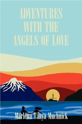 Adventures with the Angels of Love  -     By: Marlena T. Muchnick     Illustrated By: Denise A. Parrish