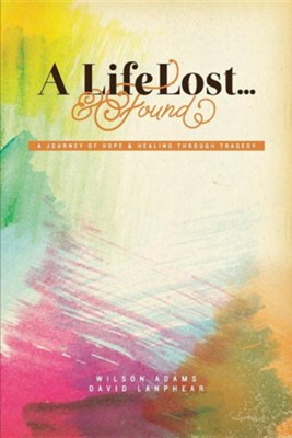A Life Lost...and Found  -     By: Wilson Adams, David Lanphear