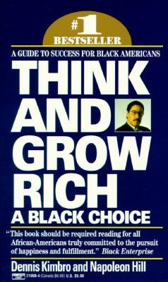 Think and Grow Rich: A Black Choice  -     By: Dennis Kimbro, Napoleon Hill