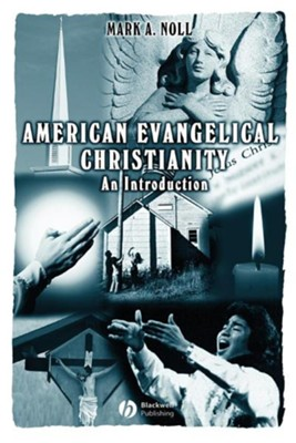 American Evangelical Christianity                             -     By: Mark A. Noll