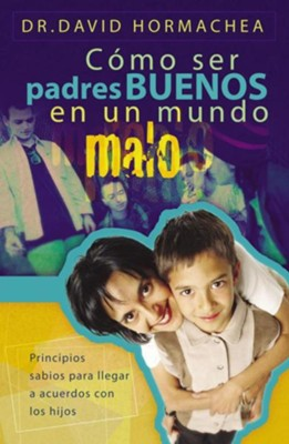 Padres Buenos en un Mundo Malo (Being Good Parents in a Bad World)  -     By: David Hormachea