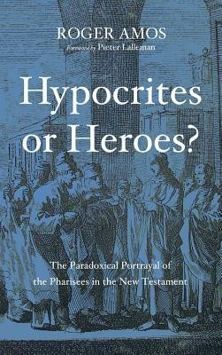 Hypocrites or Heroes?  -     By: Roger Amos, Pieter Lalleman