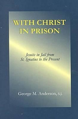 With Christ in Prison: From St. Ignatius to the Present  -     By: George M. Anderson