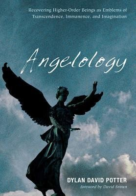 Angelology  -     By: Dylan David Potter, David Brown