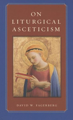 On Liturgical Asceticism  -     By: David W. Fagerberg