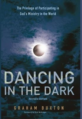 Dancing in the Dark, Revised Edition  -     By: Graham Buxton, Scot McKnight