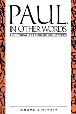 Paul, in Other Words: A Cultural Reading of His Letters  -     By: Jerome H. Neyrey