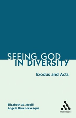 Seeing God in Diversity: Exodus and Acts  -     By: Elizabeth M. Magill, Angela Bauer-Levesque