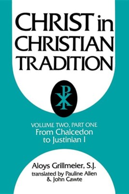 Christ in Christian Tradition, Volume Two: Part One: The Development of the discussion about Chalcedon  -     By: Aloys Grillmeier