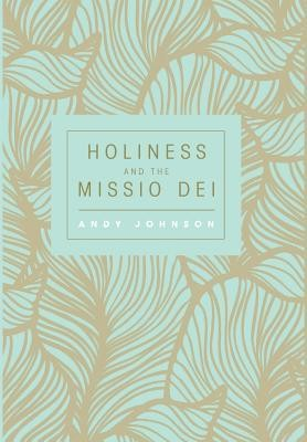 Holiness and the Missio Dei  -     By: Andy Johnson