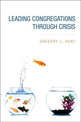 Leading Congregations Through Crisis  -     By: Gregory L. Hunt