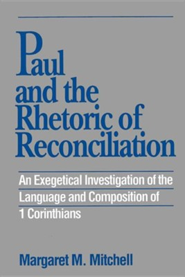 Paul and the Rhetoric of Reconciliation: An Exegetical Investigation  -     By: Margaret M. Mitchell