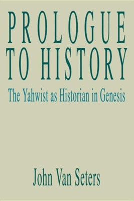 Prologue to History: The Yahwist as Historian in Genesis  -     By: John Van Seters