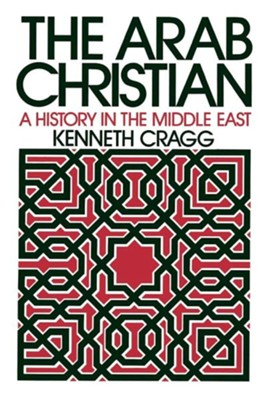 The Arab Christian  -     By: Kenneth Cragg