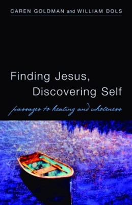 Finding Jesus, Discovering Self: Passages to Healing and Wholeness  -     By: Caren Goldman, William Dols