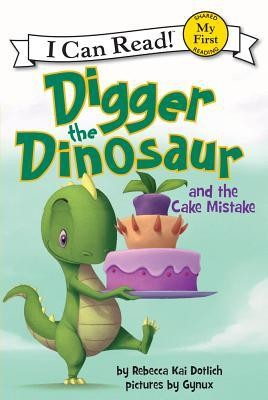 Digger the Dinosaur and the Cake Mistake  -     By: Rebecca Kai Dotlich     Illustrated By: Gynux
