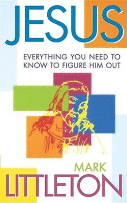 Jesus: Everything You Need to Know to Figure Him Out   -     By: Mark Littleton