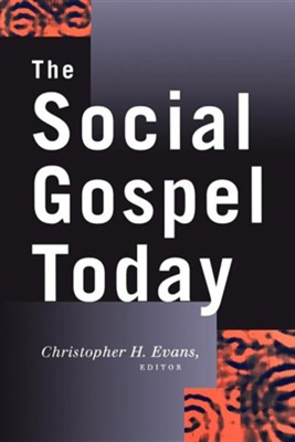 The Social Gospel Today   -     Edited By: Christopher H. Evans     By: Edited by Christopher H. Evans