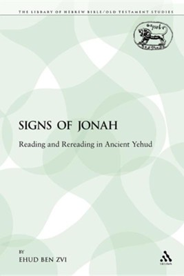 The Signs of Jonah: Reading and Rereading in Ancient Yehud  -     By: Ehud Ben Zvi