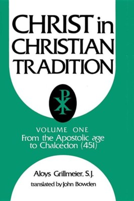 Christ in Christian Tradition, Volume One: From the Apostolic Age to Chalcedon (451)  -     By: Aloys Grillmeier