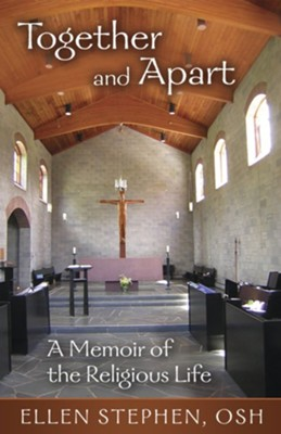 Together and Apart: A Memoir of the Religious Life  -     By: Ellen Stephen