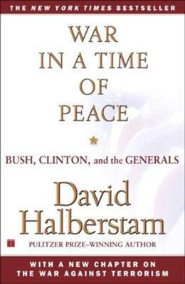 War in a Time of Peace: Bush, Clinton, and the Generals  -     By: David Halberstam