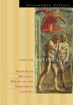 Poets of Divine Love: Franciscan Mystical Poetry of the Thirteenth Century  -     By: Alessandro Vettori