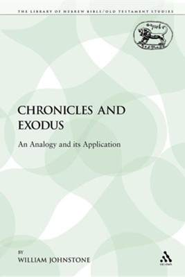 Chronicles and Exodus: An Analogy and Its Application  -     By: William Johnstone