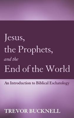 Jesus, the Prophets, and the End of the World  -     By: Trevor Bucknell