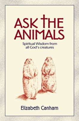 Ask the Animals: Spiritual Wisdom from All God's Creatures  -     By: Elizabeth Canham